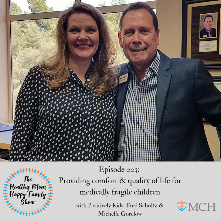 Episode 03-Providing Comfort & Quality of Life for Medically Fragile Children with Positively Kids with Fred Schultz and Michelle Gorelow